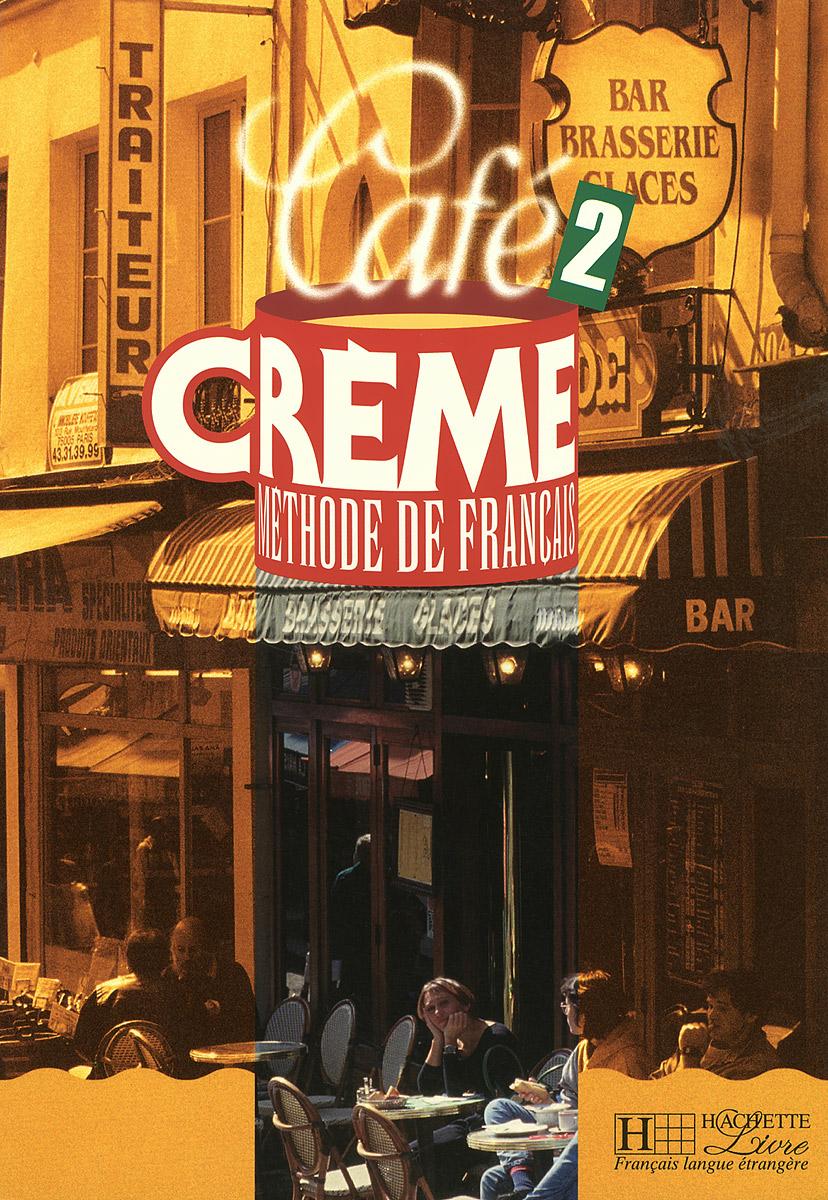 Cafe Creme 2: Livre De L'Eleve