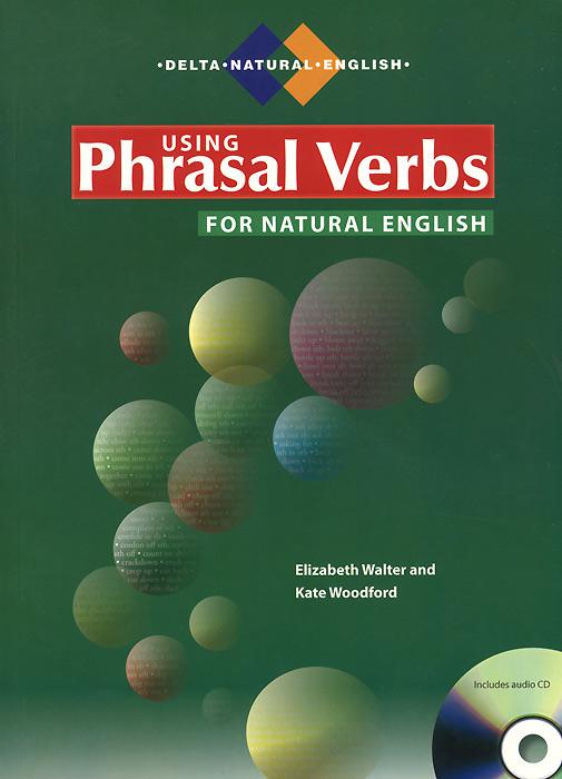 Using Phrasal Verbs for Natural English (+ CD)