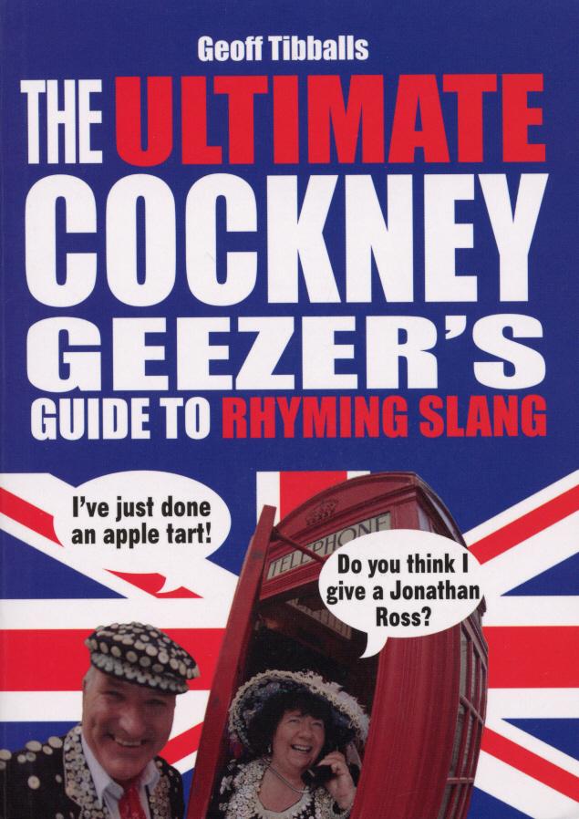 Ultimate Cockney Geezer's Guide to Rhyming Slang