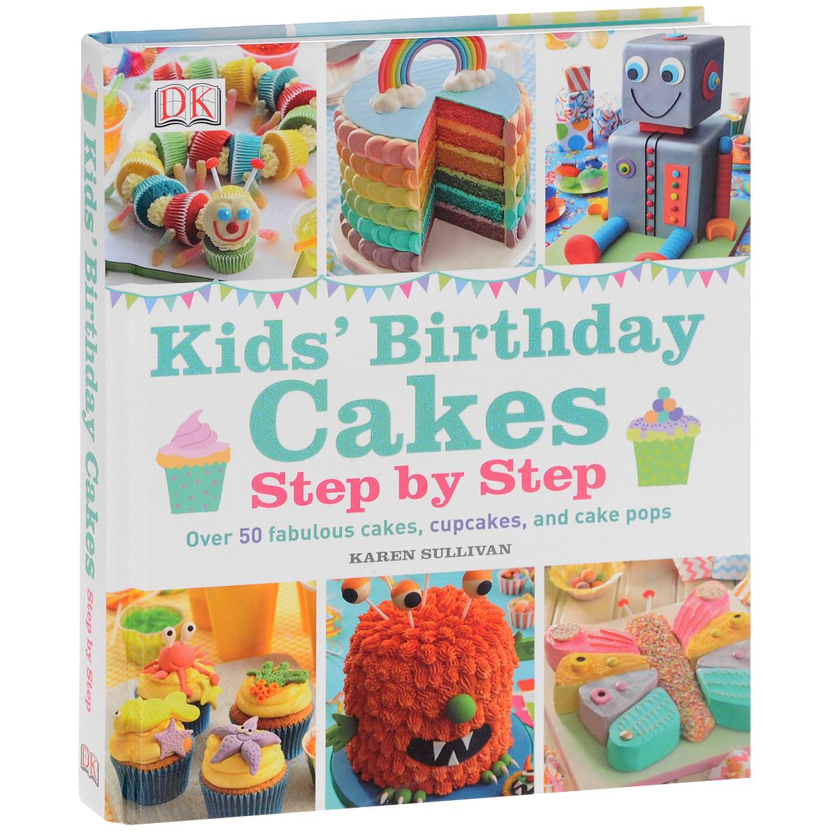 Kids` Birthday Cakes: Step by Step