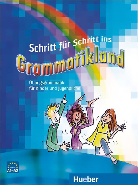Schritt fur Schritt ins Grammatikland: Grammatik fur Kinder und Jugendliche