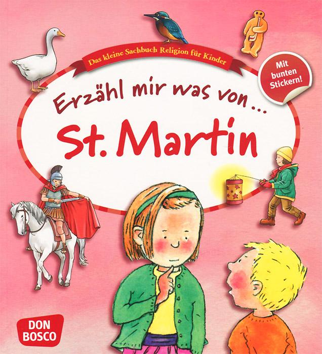 Erzahl mir was von St. Martin: Das kleine Sachbuch Religion fur Kinder