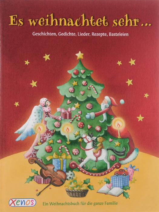 Es weihnachtet sehr... Ein Weihnachtsbuch fur die ganze Familie: Geschichten, Lieder, Gedichte, Rezepte, Brauchtumsbasteleien