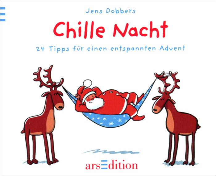 Chille Nacht: 24 Tipps fur einen entspannten Advent ( 978-3-7607-9961-2 )