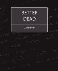 Better Dead - J.M.Barrie