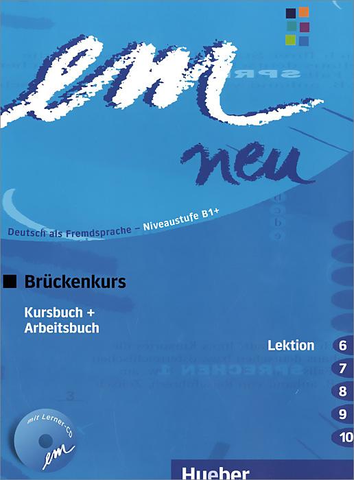 Em Neu: Bruckenkurs: Kursbuch + Ausgabe: Lektion 6-10 (+ CD)