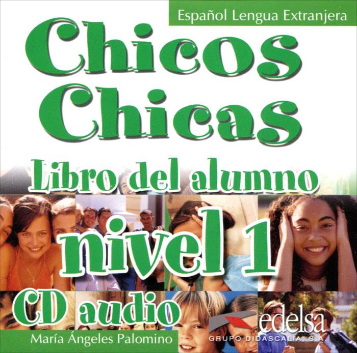 Chicos Chicas: Libro del alumno: Nivel 1 (аудиокурс CD) ( 978-84-7711-775-9, 84-7711-775-6 )