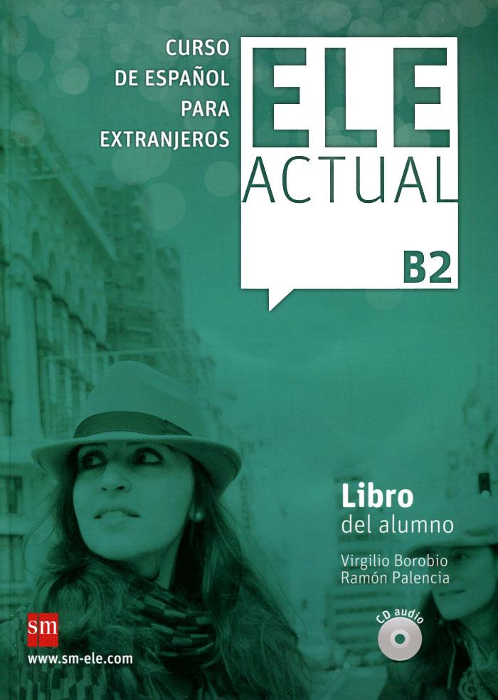 Ele Actual: Libro Del Alumno: Nivel B2 (+ 3 CD)