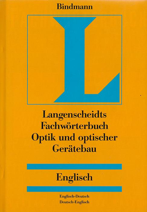 Langenscheidts Fachworterbuch Optik und optischer Geratebau. Englisch-Deutsch / Deutsch-Englisch