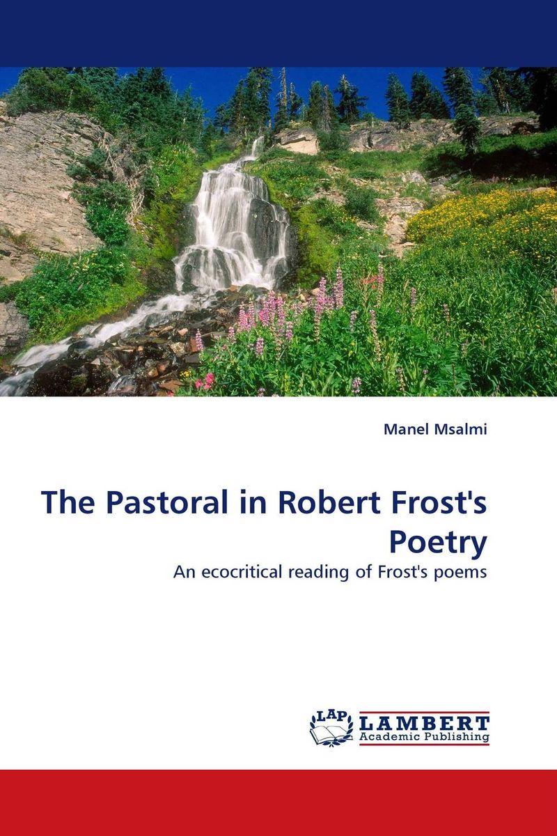 The Pastoral in Robert Frost''s Poetry
