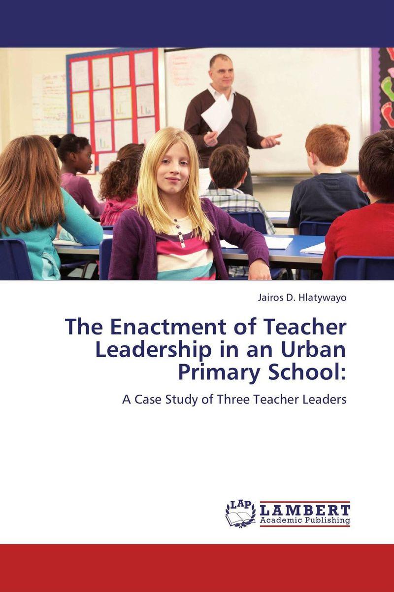 The Enactment of Teacher Leadership in an Urban Primary School:
