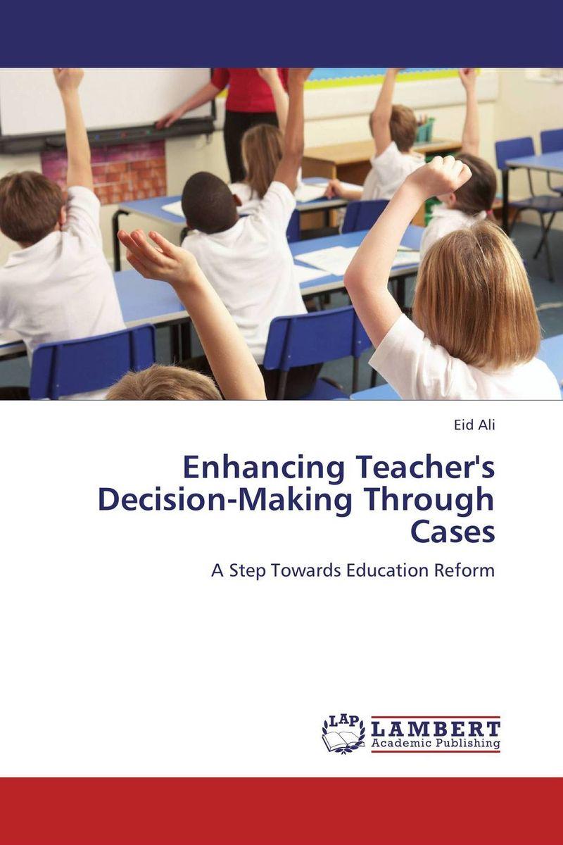 Enhancing Teacher`s Decision-Making Through Cases