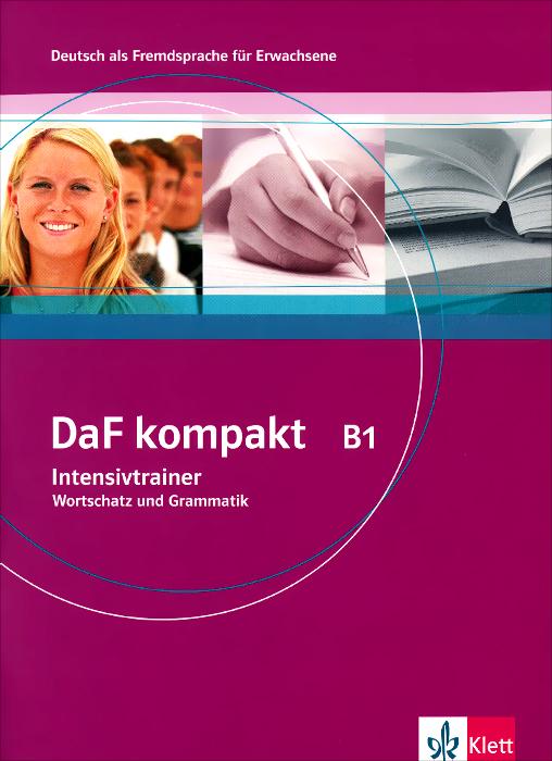 Daf Kompakt: Intensivtrainer B1 - Wortschatz Und Grammatik