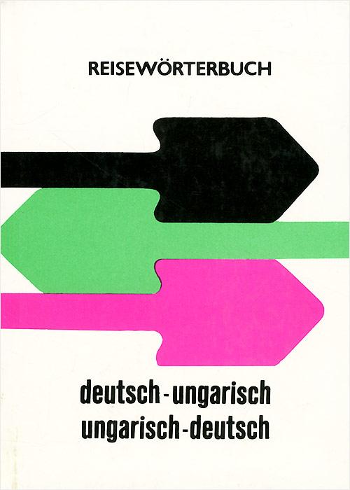 Reiseworterbuch deutsch-ungarisch ungarisch-deutsch / Utiszotar magyar-nemet nemet-magyar