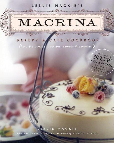 Leslie Mackie's Macrina Bakery & Cafe Cookbook