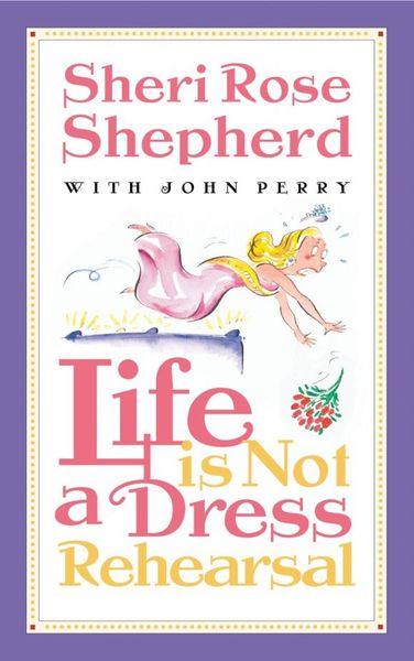 Sheri Rose Shepherd Life is Not a Dress Rehearsal shepherd s life угги shepherd s life slw fox24 sand nordic short песочный
