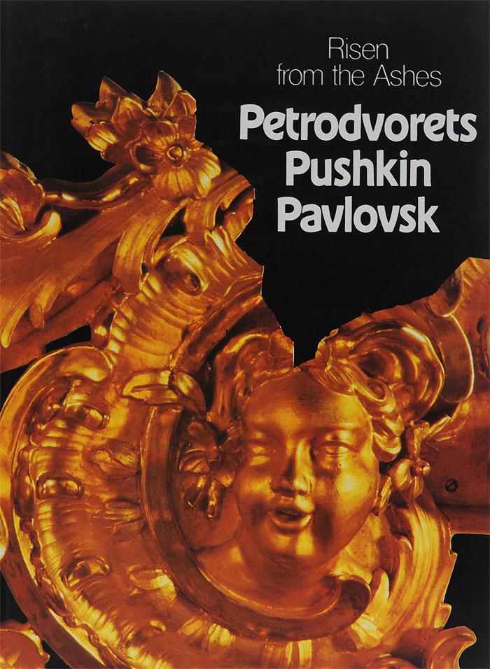 Risen from the Ashes: Petrodvorets, Pushkin, Pavlovsk