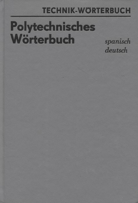 Technik-Worterbuch: Polytechnisches Worterbuch: Spanisch-Deutsch