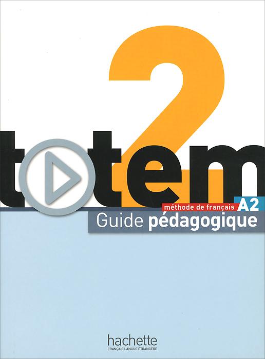 Totem 2: Methode de francaise: A2: Guide pedagogique