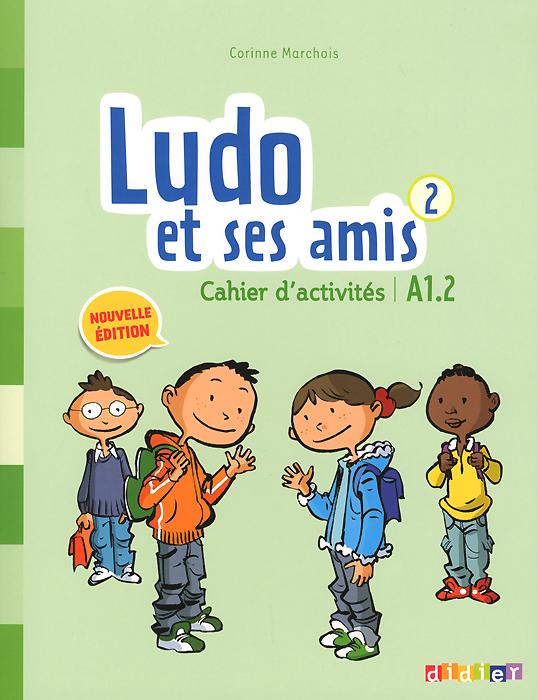 Ludo et ses amis 2: A1.2: Cahier d\'activites ( 978-2-278-08228-5, 2278082280 )