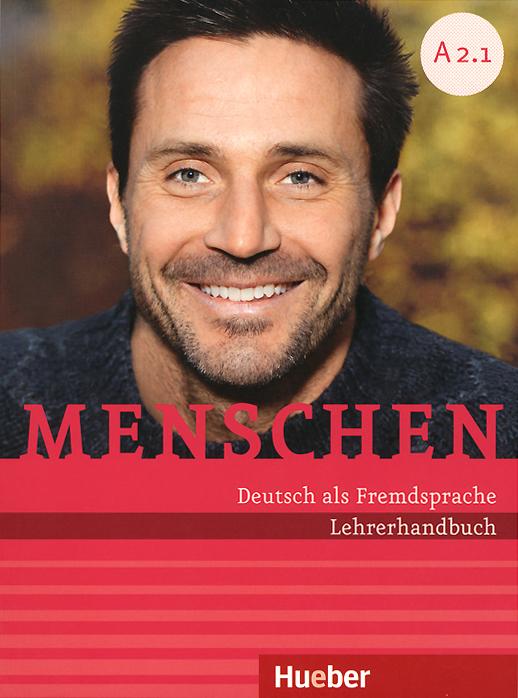 Menschen: Deutsch als Fremdsprache A2.1: Lehrerhandbuch