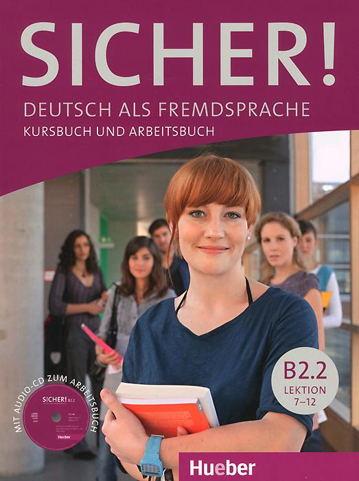 Sicher! Niveau B2.2: Deutsch als Fremdsprache: Kursbuch und Arbeitsbuch: Lektion 7-12 (+ CD)