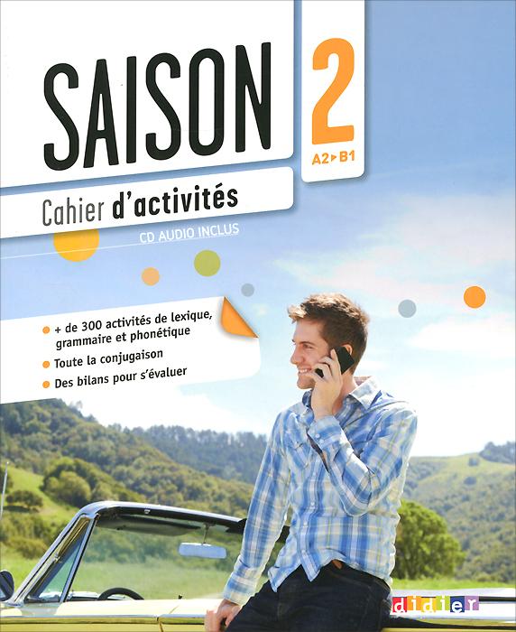 Saison 2: A2-B1: Cahier d'activites (+ CD)
