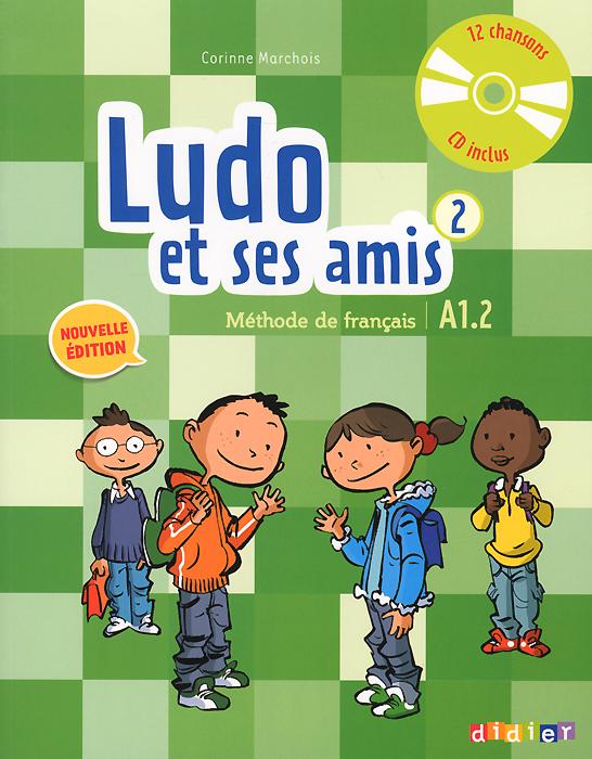 Ludo et ses amis 2: A1.2: Methode de francais (+ CD)