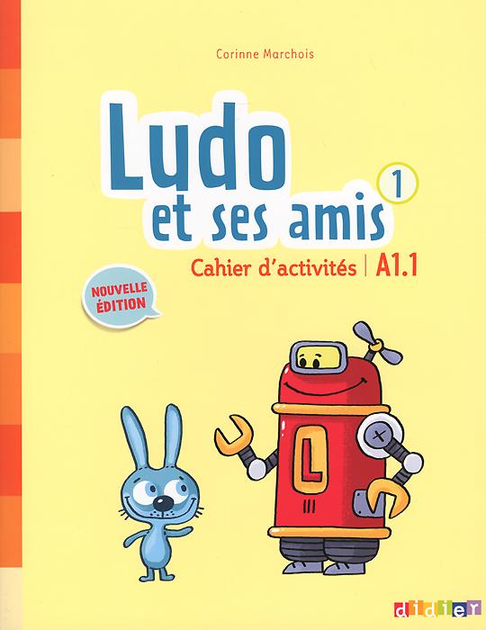 Ludo et ses amis 1: A1.1: Cahier d'activites