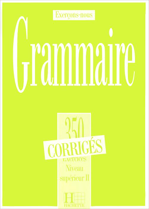 Exercons-nous: Grammaire: 350 exercices: Niveau superieur 2
