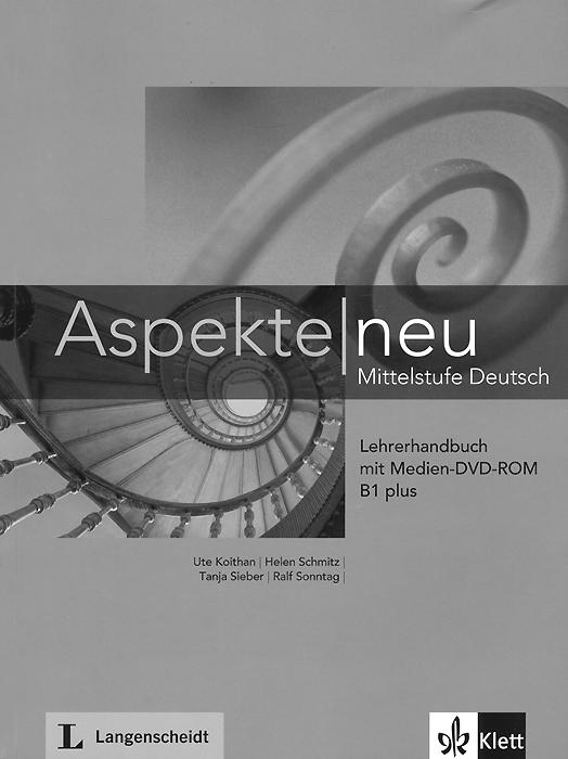 Aspekte Neu: Lehrerhandbuch B1 Plus: Mittelstufe Deutsch (+ DVD-ROM)