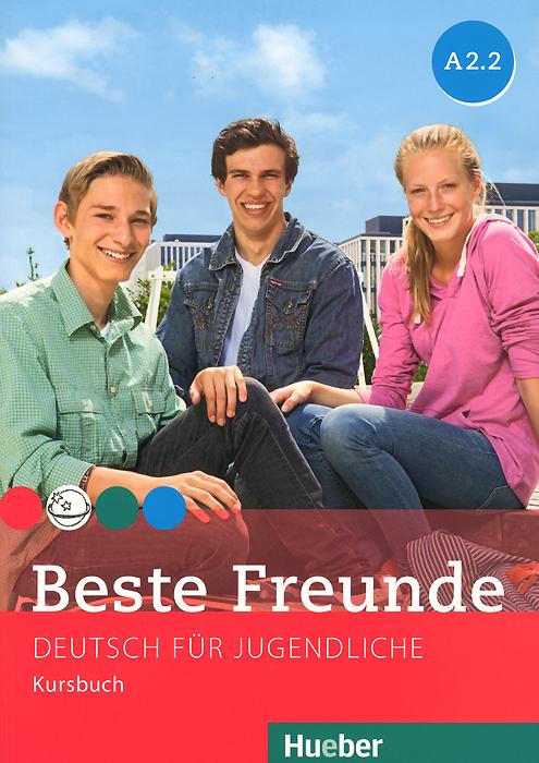 Beste Freunde A 2.2: Deutsch fur Jugendliche: Kursbuch