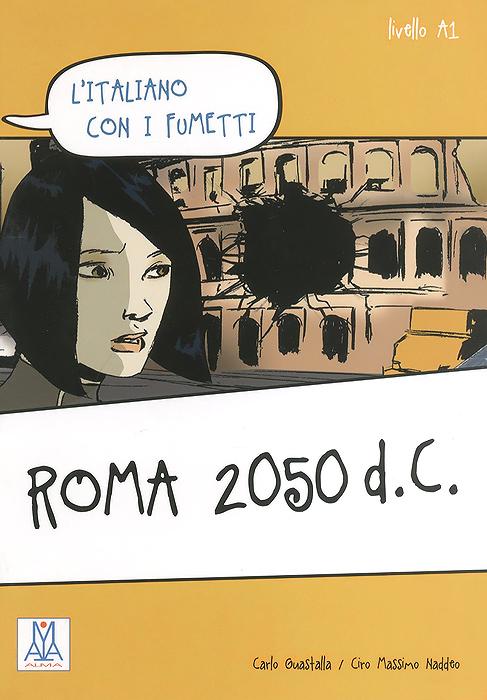L'italiano con i fumetti: Roma 2050 d.C.: Livello A1