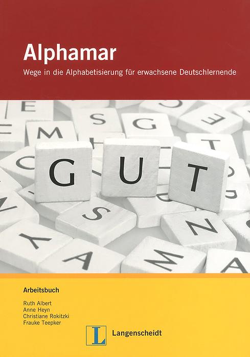 Alphamar: Wege in die Alphabetisierung fur erwachsene Deutschlernende: Arbeitsbuch