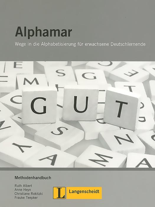 Alphamar: Wege in die Alphabetisierung fur erwachsene Deutschlernende: Methodenhandbuch