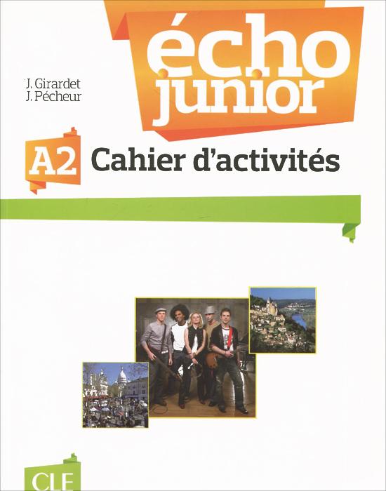Echo junior A2: Cahier d'activites