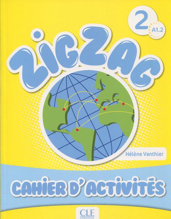 Zigzag 2 A1.2: Cahier d' Activites
