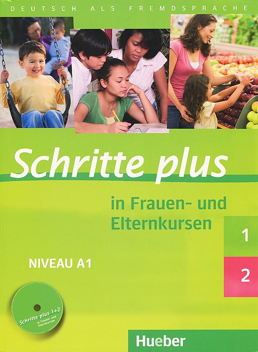 Schritte plus 1/2: In Frauen- und Elternkursen: Niveau A1 (+ CD)
