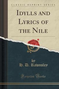 Idylls and Lyrics of the Nile (Classic Reprint)