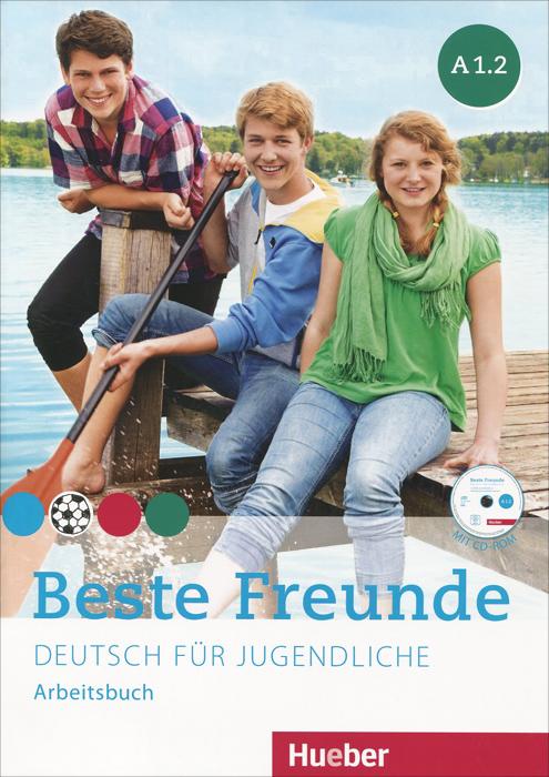 Beste Freunde A1.2: Deutsch fur Jugendliche: Arbeitsbuch (+ CD-ROM)