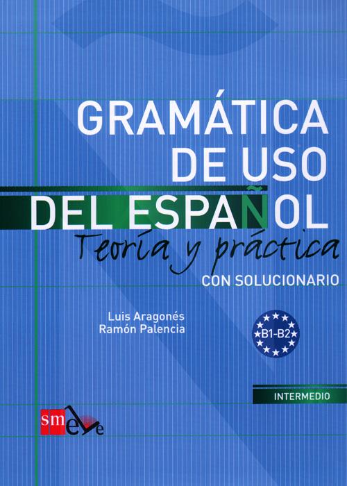 Gramatica de uso del espanol: Nivel B: Teoria y practica: Con solucionario