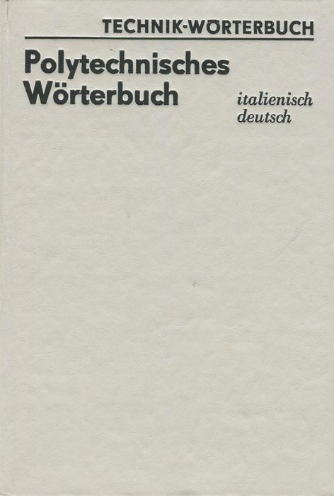 Polytechnisches Worterbuch: Italienisch-Deutsch