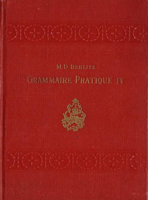 Grammaire pratique de la langue francaise. Vol. IV