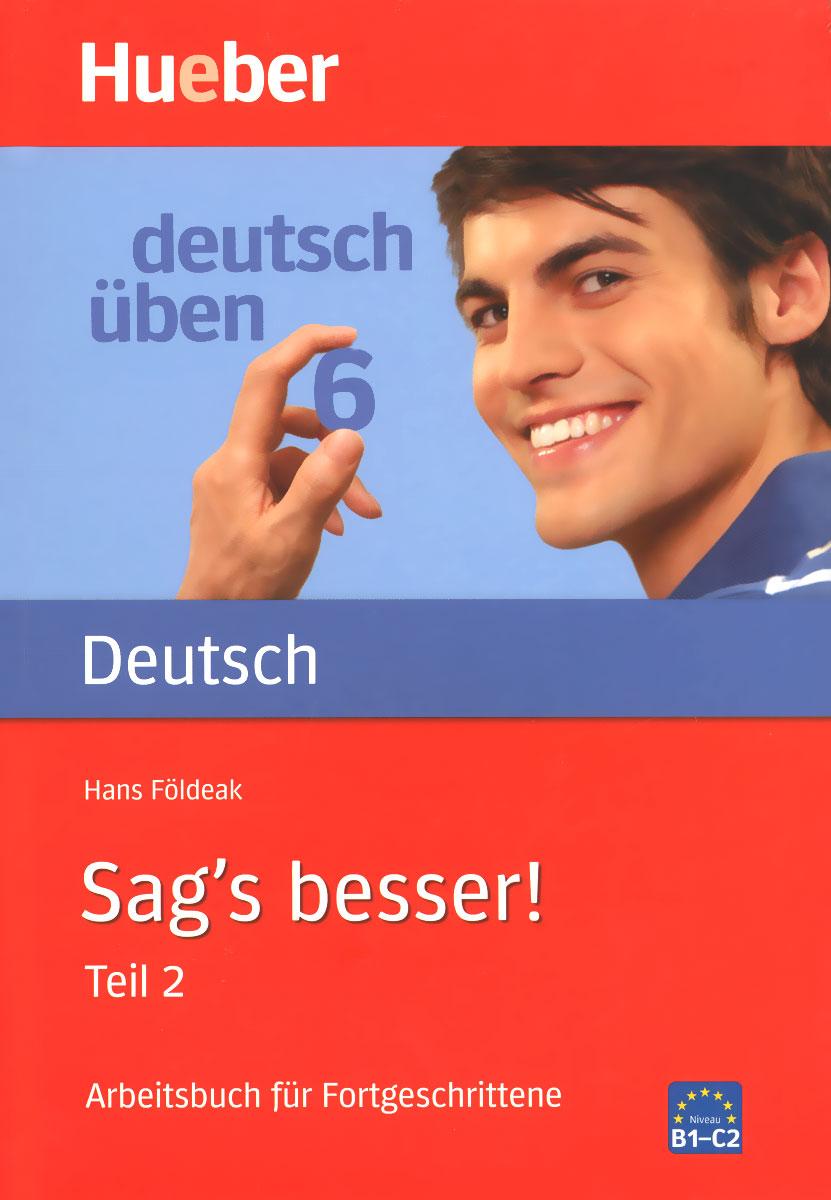 Deutsch Uben: Band 6: Sag's besser! Teil 2: Arbeitsbuch fur Fortgeschrittene