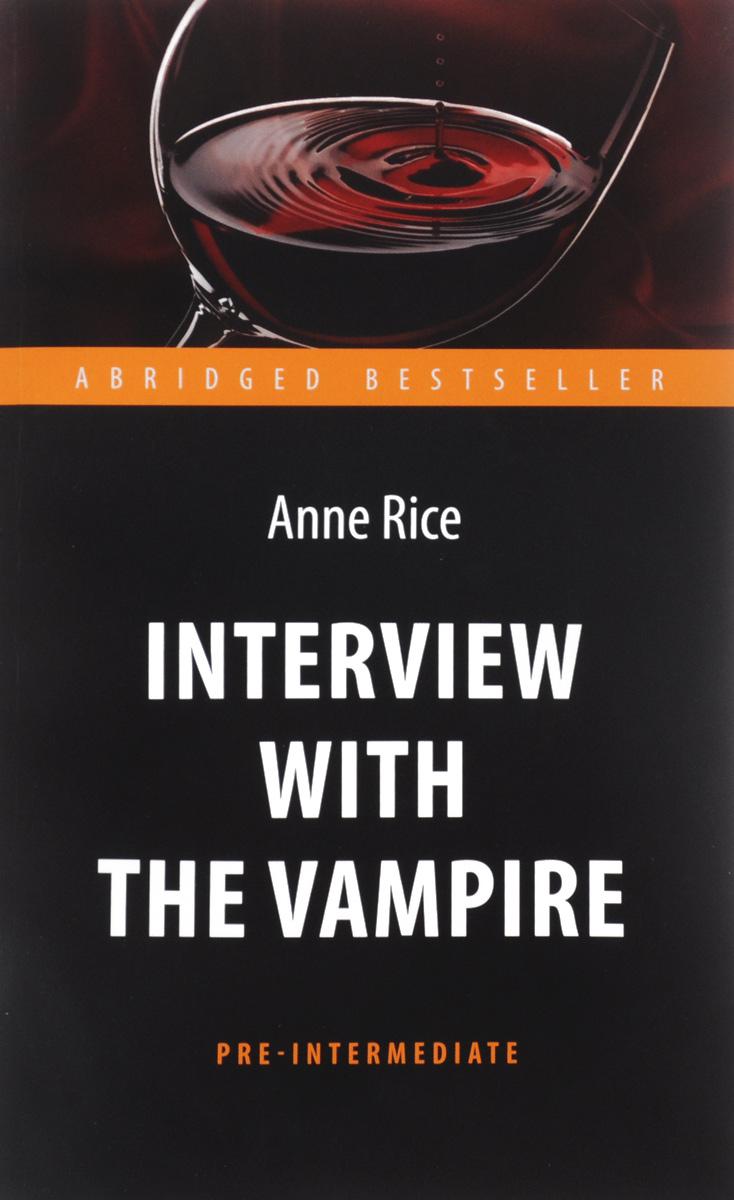 Interview with the Vampire. Интервью с вампиром. Книга для чтения на английском языке