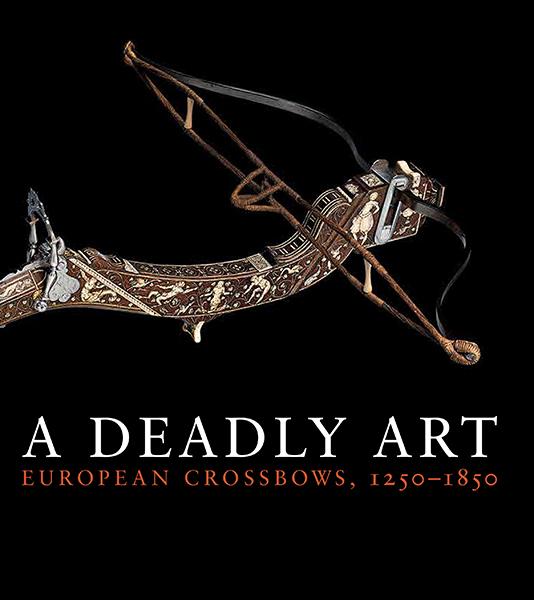 A Deadly Art: European Crossbows, 1250–1850 (Metropolitan Museum of Art)