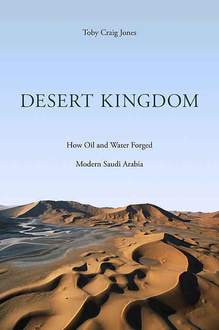 Desert Kingdom – How Oil and Water Forged Modern Saudi Arabia
