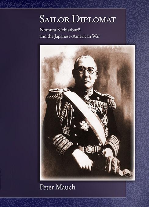 Sailor Diplomat – Nomura Kichisaburo and the Japanese–American War