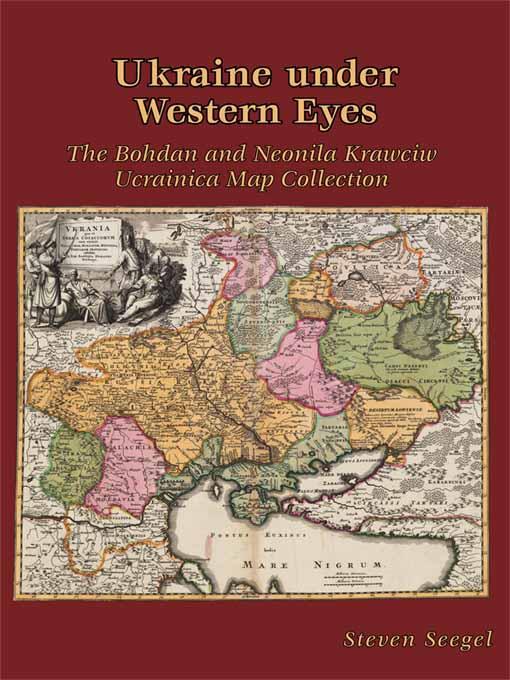 Ukraine under Western Eyes – The Bohdam and Neonila Krawciw Ucrainica Map Collection