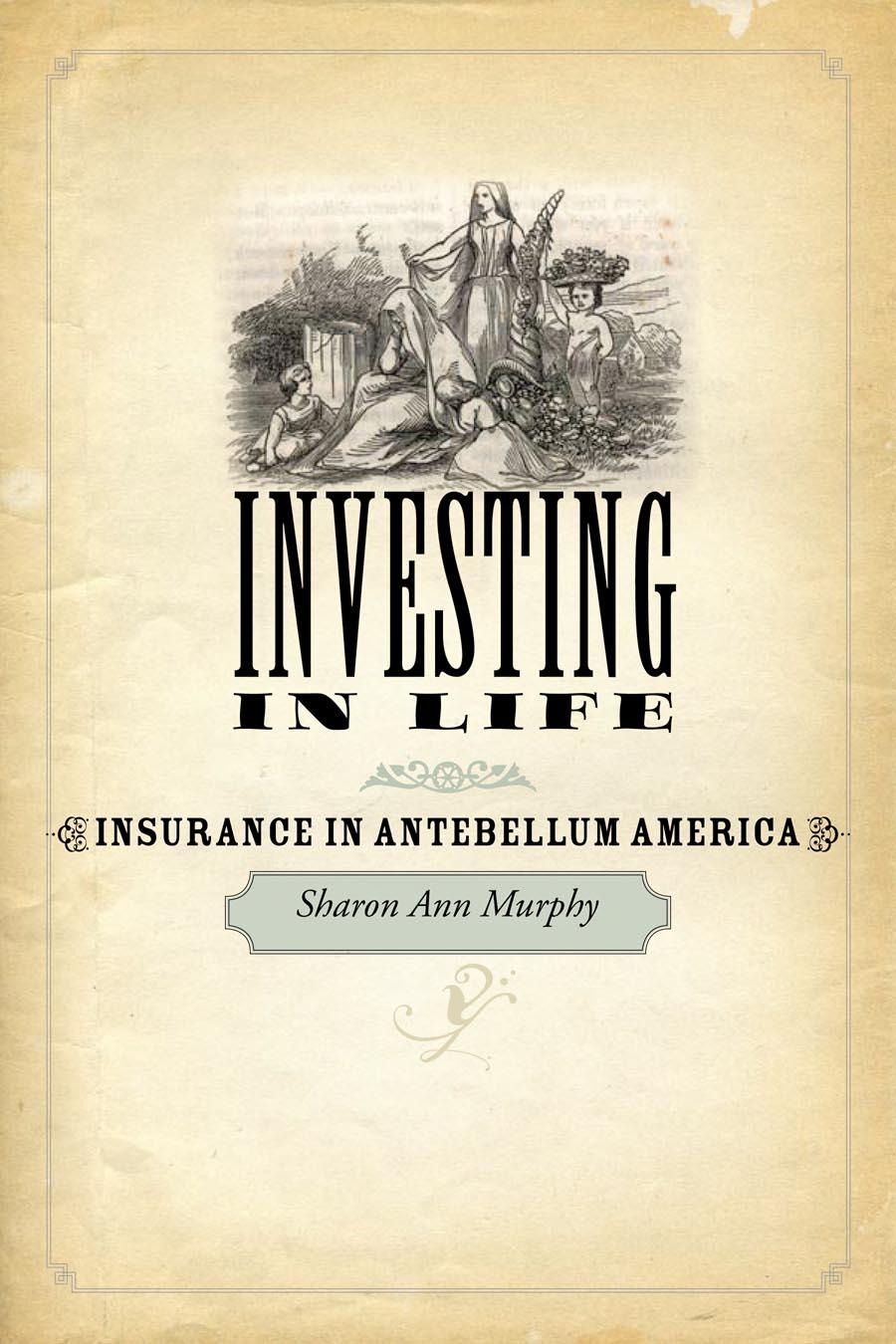Investing in Life – Insurance in Antebellum America